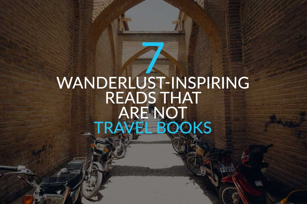 Wanderlust inspiring Reads That Are Not Travel Books