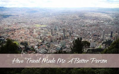 Why I Travel – Seeing The World Made Me a Better Me