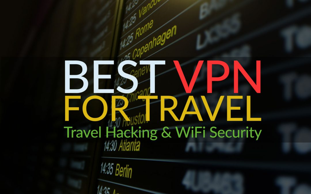 The Best VPNs For Travel – Reviewed