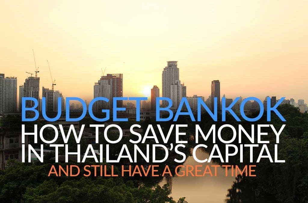 Budget Bangkok – How to Save Money in Thailand's Capital