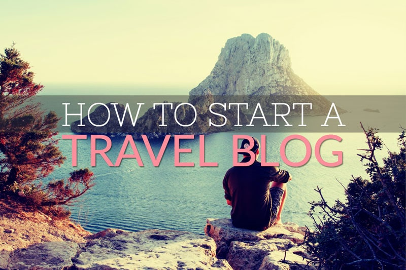 How to Start a Travel Blog – A Step by Step Beginner's Guide
