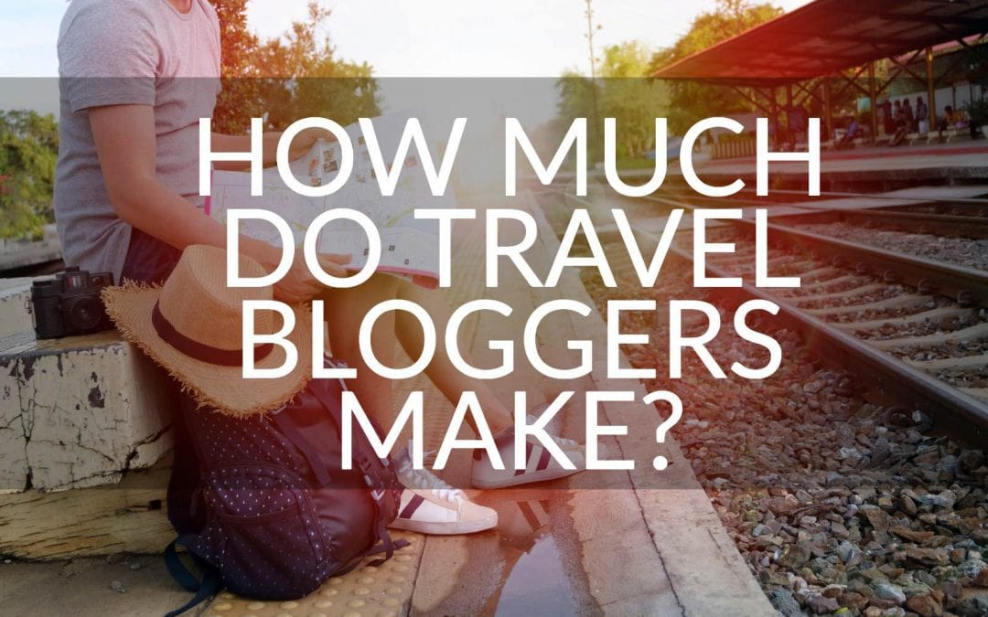 How Much Do Travel Bloggers Make?