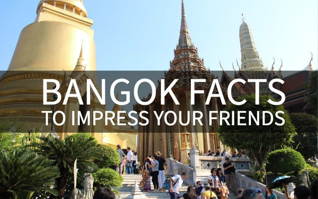 Bangkok Facts To Impress Your Friends