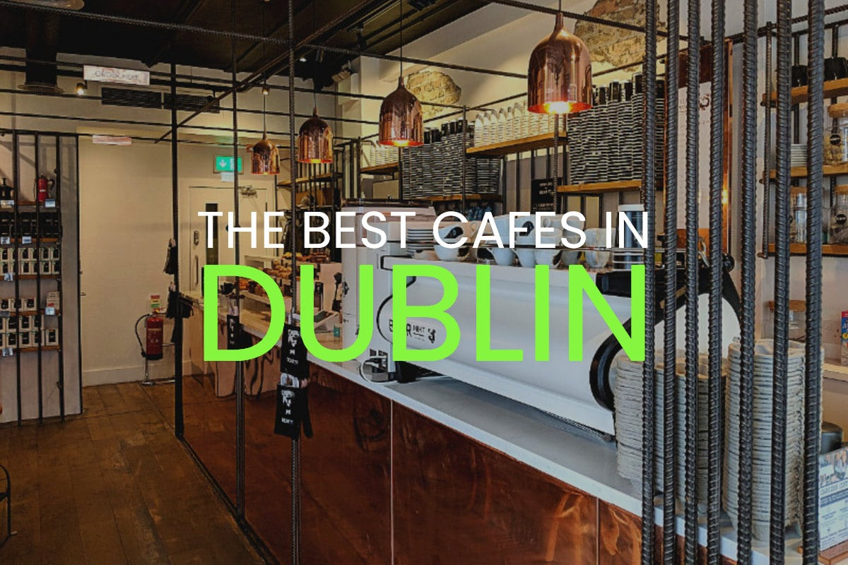 the best cafes in dublin ireland