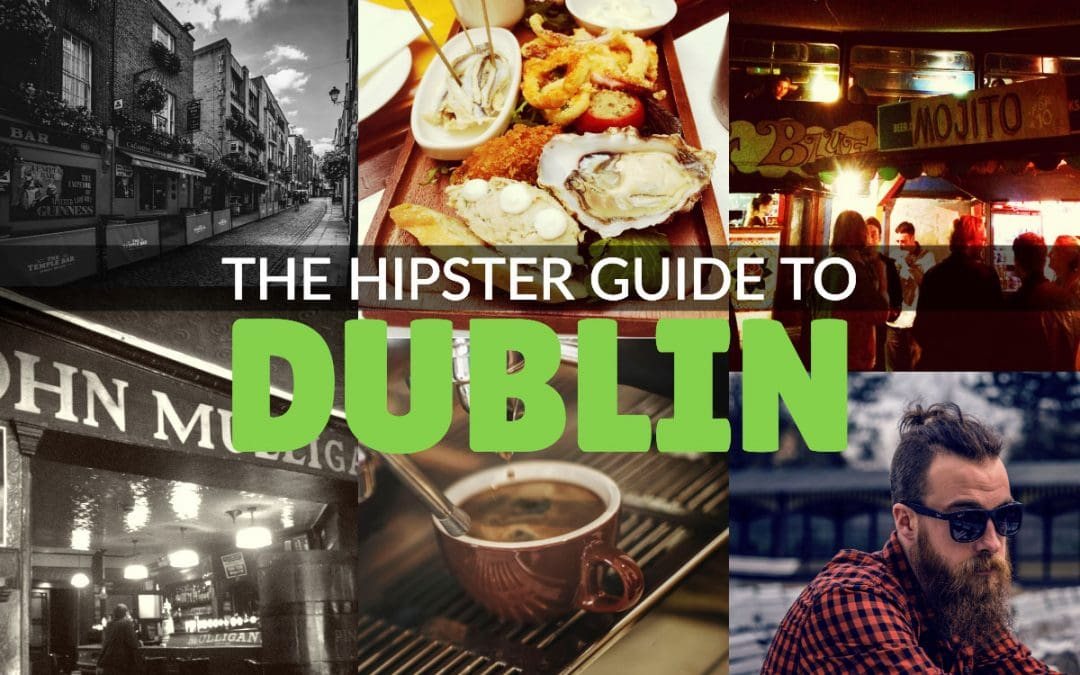 The Hipster Guide to Dublin: Avocados, Beards, & Coffee