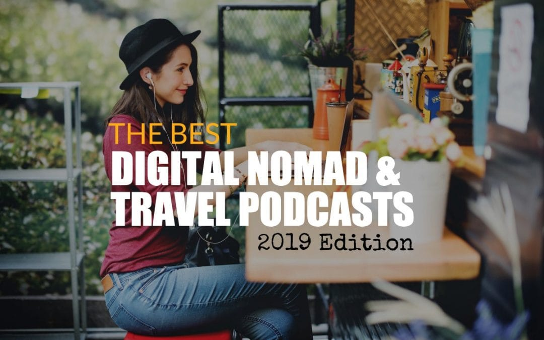 The Best Digital Nomad & Travel Podcasts