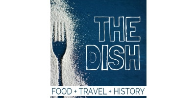 the dish food travel history podcast