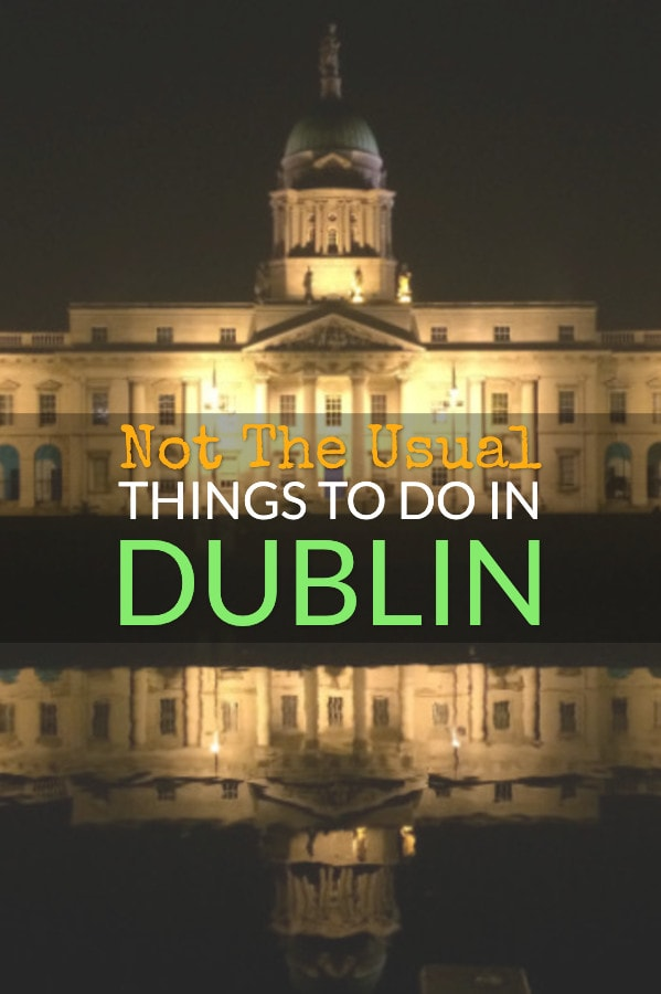 """not the usual"" things to do in dublin"
