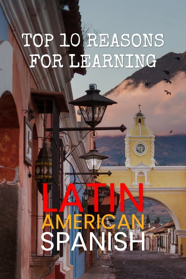 Best reasons for learning Latin American Spanish